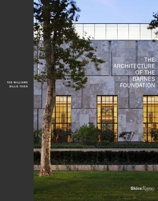 The Architecture of the Barnes Foundation By Williams, Tod/ Tsien, Billie/ Frampton, Kenneth (INT)